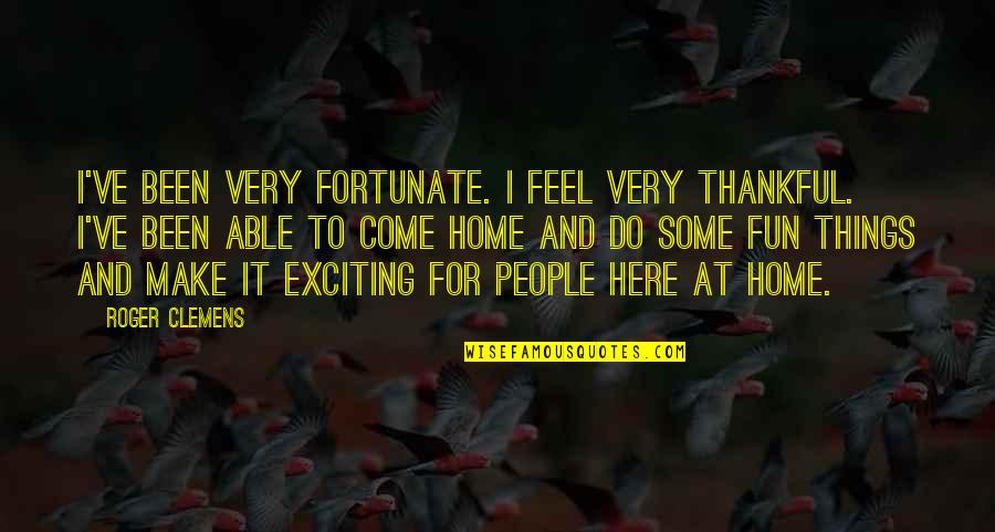 Colorful Best Friend Quotes By Roger Clemens: I've been very fortunate. I feel very thankful.
