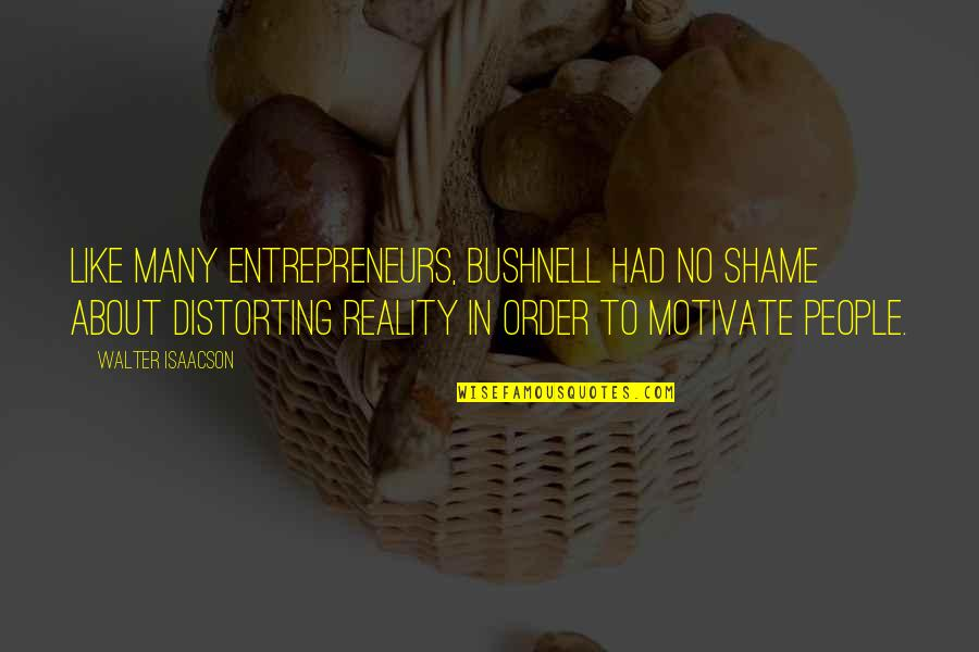 Colorful Best Friend Quotes By Walter Isaacson: Like many entrepreneurs, Bushnell had no shame about
