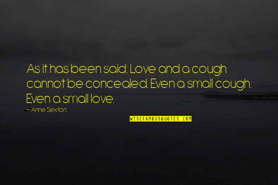 Colorful Love Quotes By Anne Sexton: As it has been said: Love and a