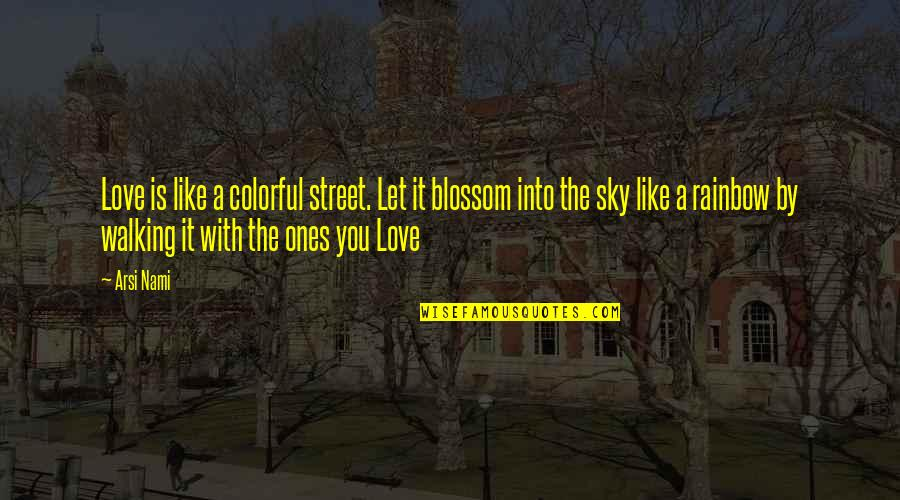 Colorful Love Quotes By Arsi Nami: Love is like a colorful street. Let it