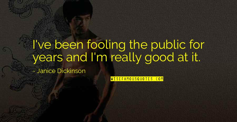 Colorful Love Quotes By Janice Dickinson: I've been fooling the public for years and