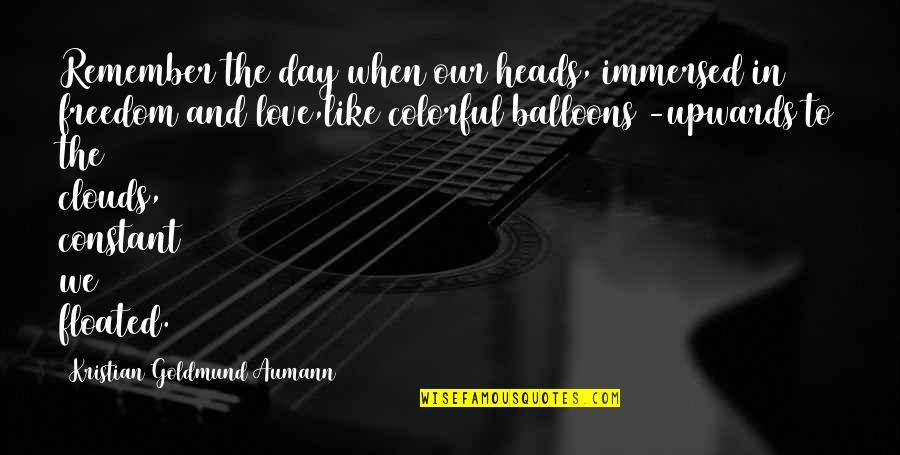 Colorful Love Quotes By Kristian Goldmund Aumann: Remember the day when our heads, immersed in