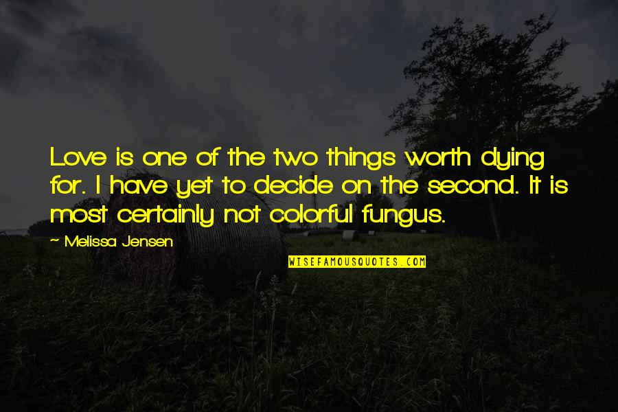 Colorful Love Quotes By Melissa Jensen: Love is one of the two things worth