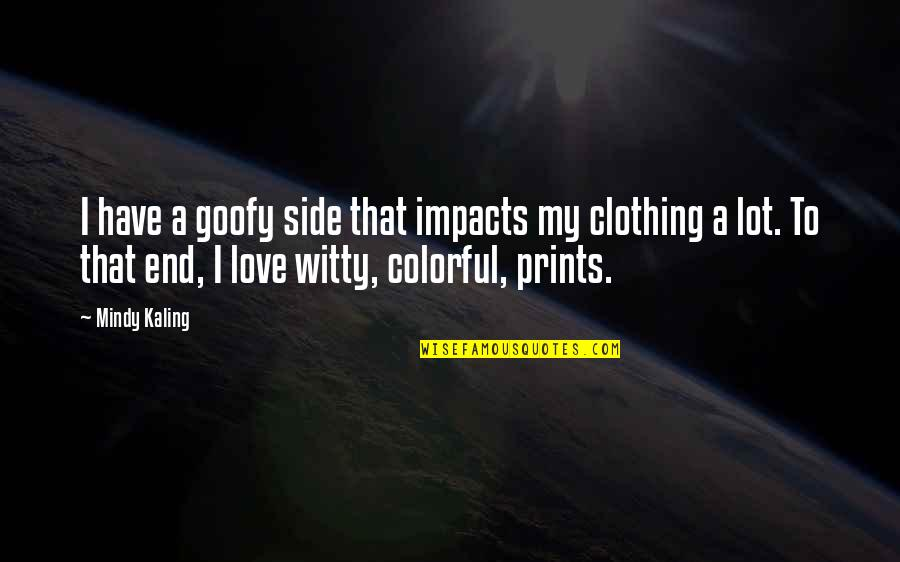Colorful Love Quotes By Mindy Kaling: I have a goofy side that impacts my