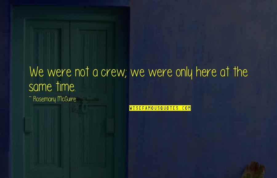 Colorful Love Quotes By Rosemary McGuire: We were not a crew; we were only