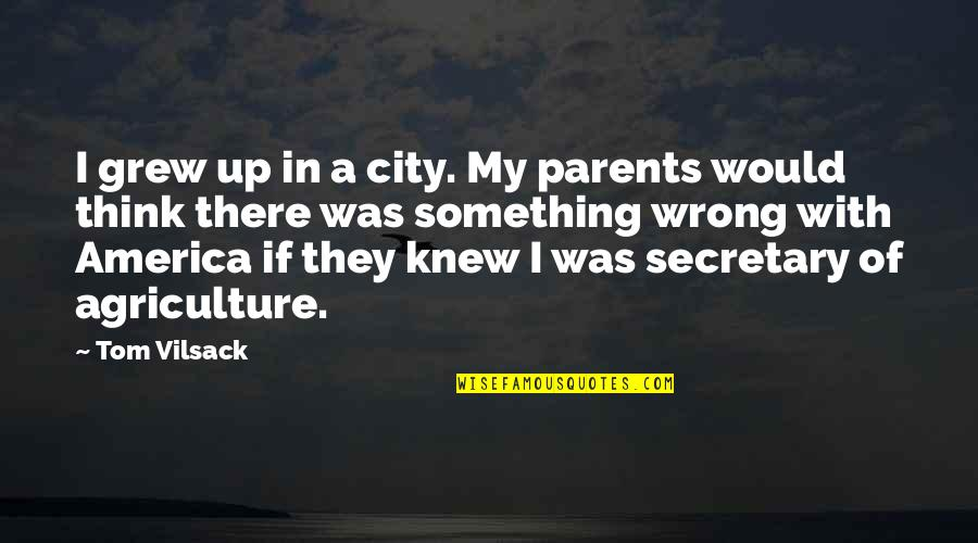 Colorful Love Quotes By Tom Vilsack: I grew up in a city. My parents