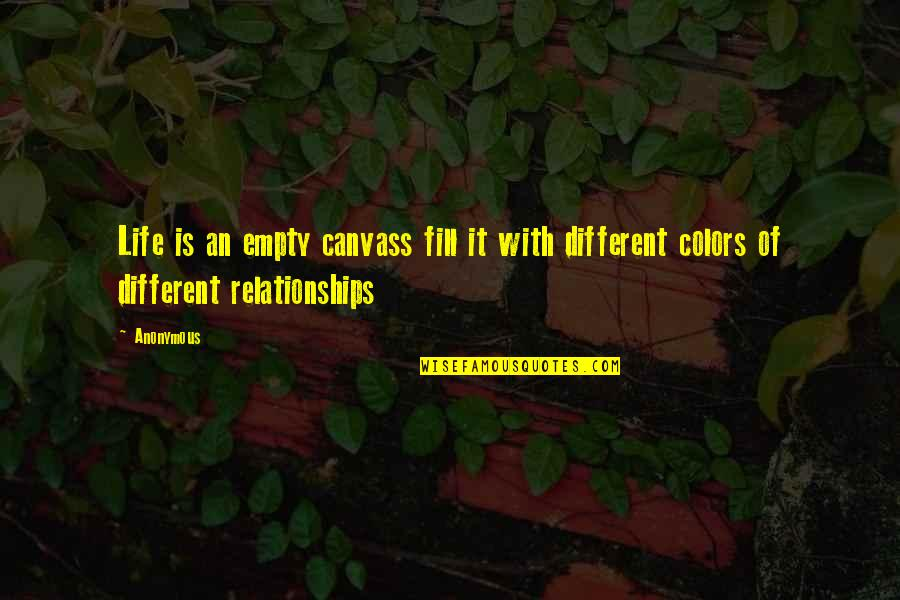 Colors In Your Life Quotes By Anonymous: Life is an empty canvass fill it with