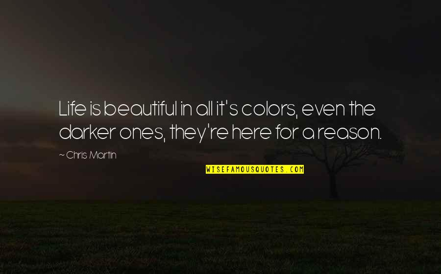 Colors In Your Life Quotes By Chris Martin: Life is beautiful in all it's colors, even