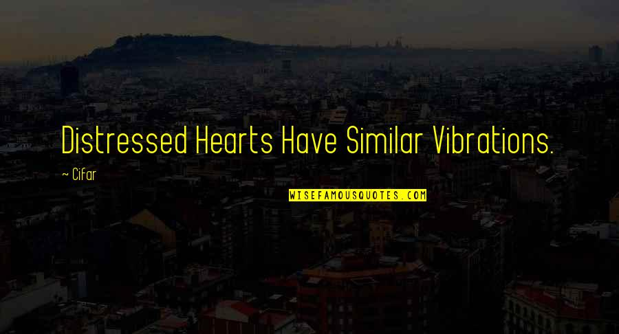 Colors In Your Life Quotes By Cifar: Distressed Hearts Have Similar Vibrations.