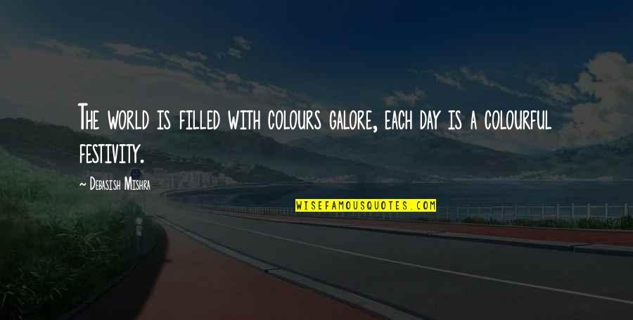 Colors In Your Life Quotes By Debasish Mishra: The world is filled with colours galore, each