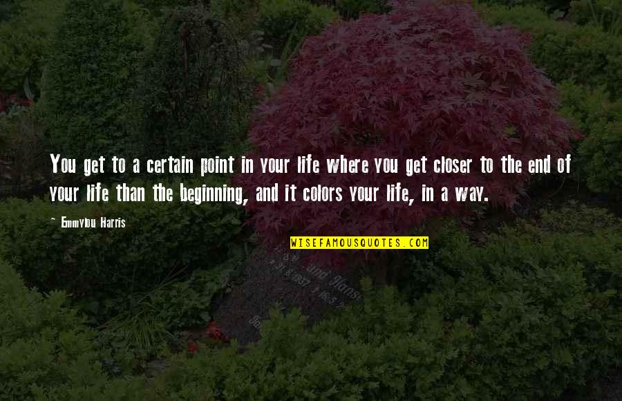 Colors In Your Life Quotes By Emmylou Harris: You get to a certain point in your