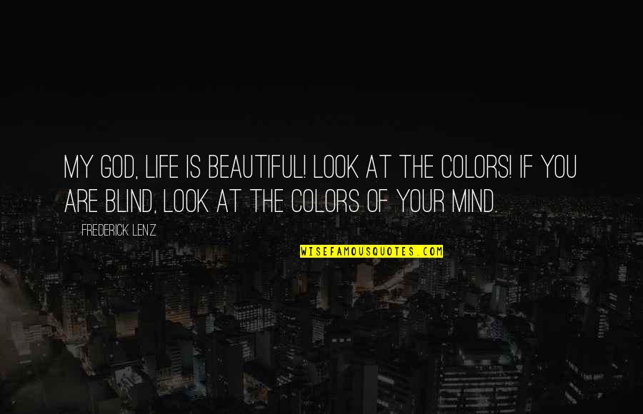 Colors In Your Life Quotes By Frederick Lenz: My god, life is beautiful! Look at the