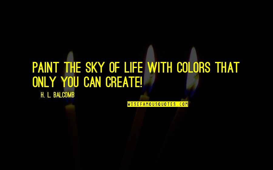 Colors In Your Life Quotes By H. L. Balcomb: Paint the sky of life with colors that