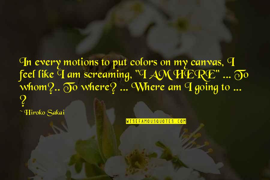 Colors In Your Life Quotes By Hiroko Sakai: In every motions to put colors on my