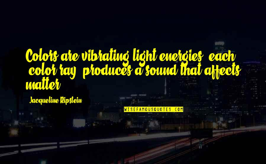"""Colors In Your Life Quotes By Jacqueline Ripstein: Colors are vibrating light energies, each """"color ray"""""""