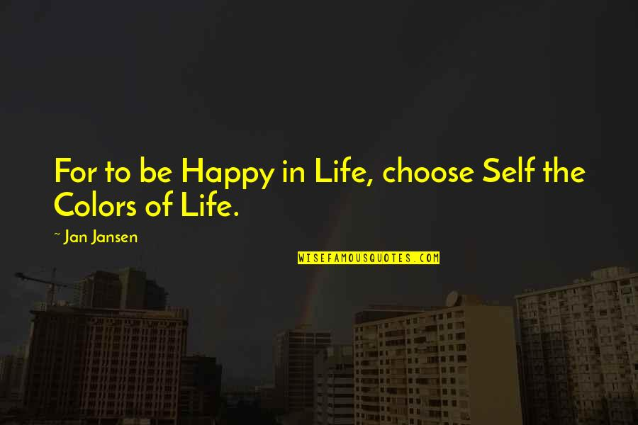 Colors In Your Life Quotes By Jan Jansen: For to be Happy in Life, choose Self