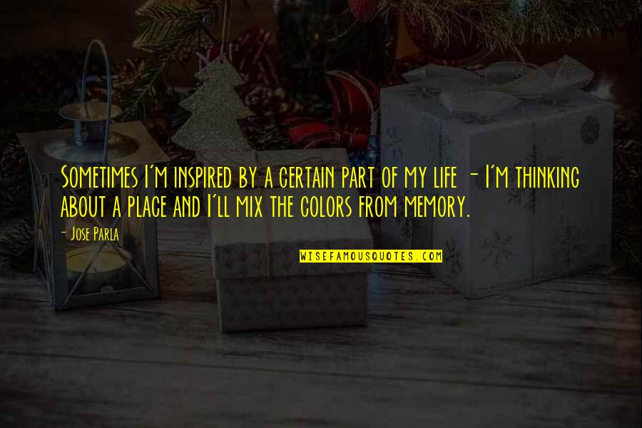 Colors In Your Life Quotes By Jose Parla: Sometimes I'm inspired by a certain part of