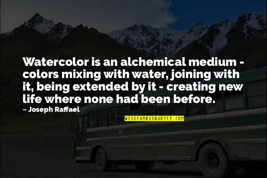 Colors In Your Life Quotes By Joseph Raffael: Watercolor is an alchemical medium - colors mixing