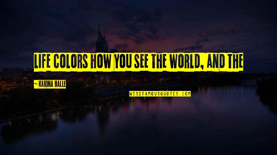 Colors In Your Life Quotes By Karina Halle: life colors how you see the world, and
