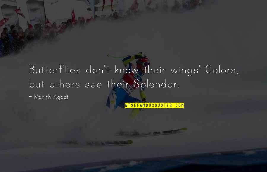 Colors In Your Life Quotes By Mohith Agadi: Butterflies don't know their wings' Colors, but others