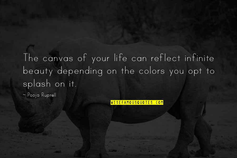 Colors In Your Life Quotes By Pooja Ruprell: The canvas of your life can reflect infinite