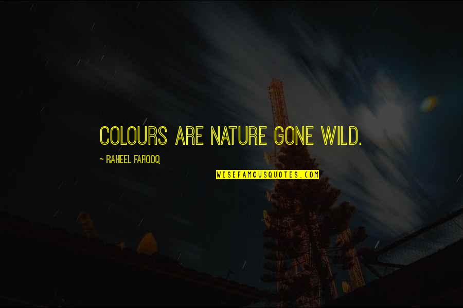 Colors In Your Life Quotes By Raheel Farooq: Colours are nature gone wild.