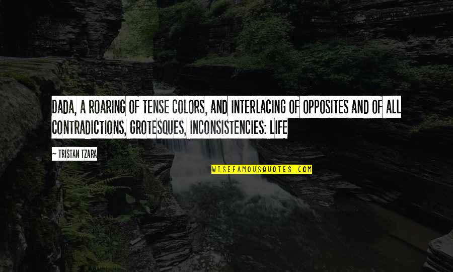 Colors In Your Life Quotes By Tristan Tzara: Dada, a roaring of tense colors, and interlacing
