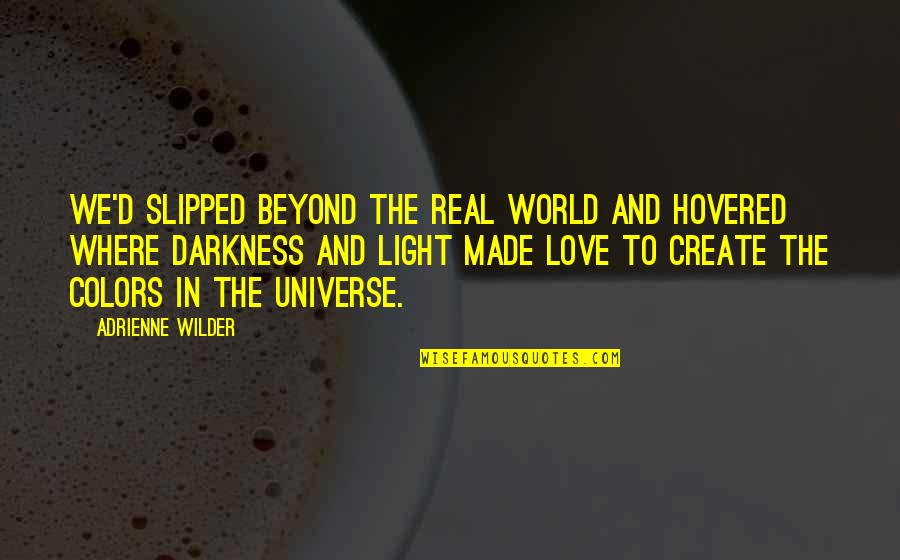 Colors Of The World Quotes By Adrienne Wilder: We'd slipped beyond the real world and hovered
