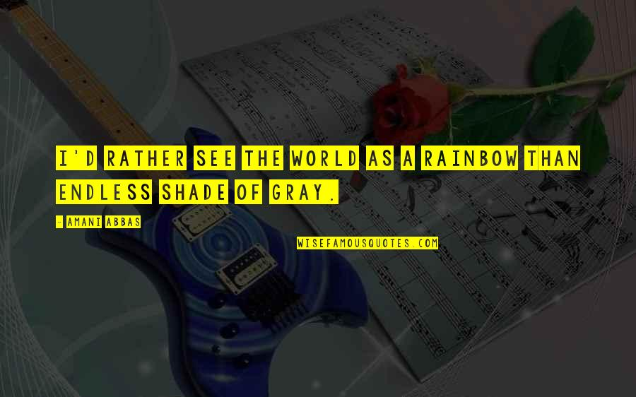 Colors Of The World Quotes By Amani Abbas: I'd rather see the world as a rainbow