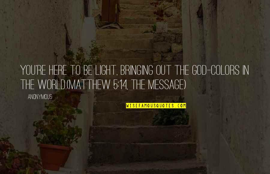 Colors Of The World Quotes By Anonymous: You're here to be light, bringing out the