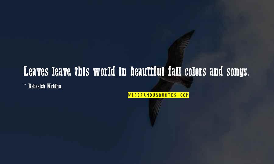 Colors Of The World Quotes By Debasish Mridha: Leaves leave this world in beautiful fall colors