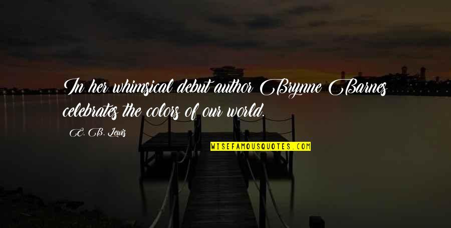 Colors Of The World Quotes By E. B. Lewis: In her whimsical debut author Brynne Barnes celebrates