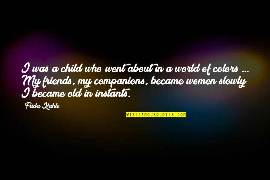 Colors Of The World Quotes By Frida Kahlo: I was a child who went about in