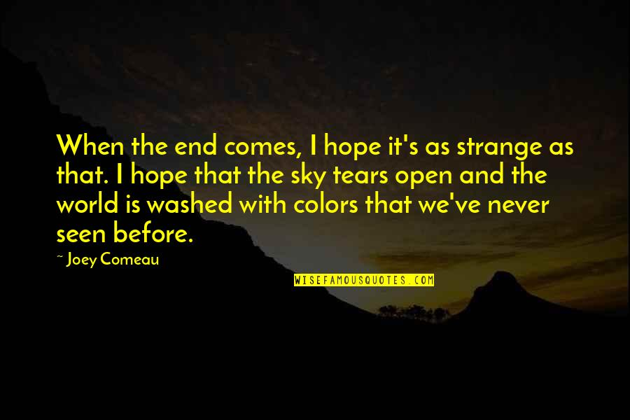 Colors Of The World Quotes By Joey Comeau: When the end comes, I hope it's as