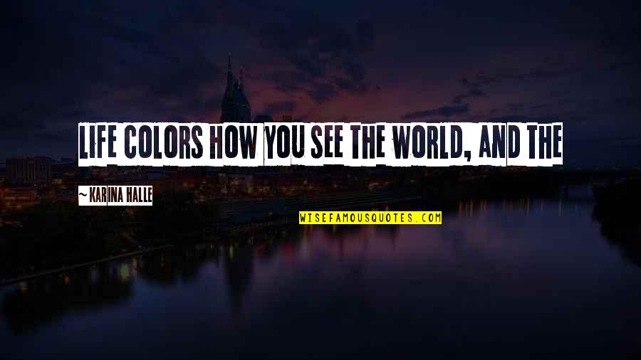 Colors Of The World Quotes By Karina Halle: life colors how you see the world, and