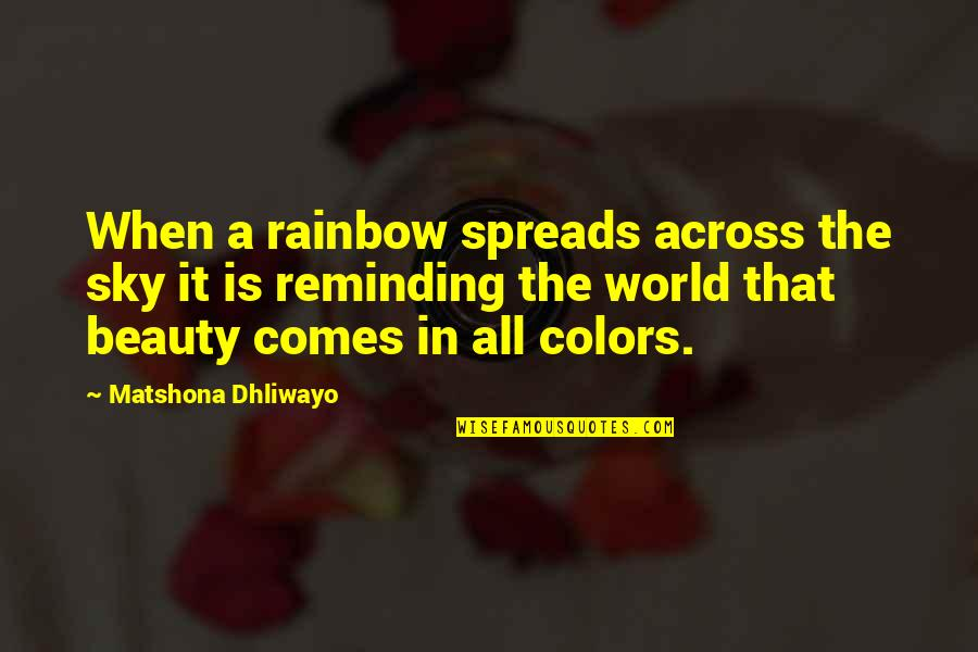 Colors Of The World Quotes By Matshona Dhliwayo: When a rainbow spreads across the sky it