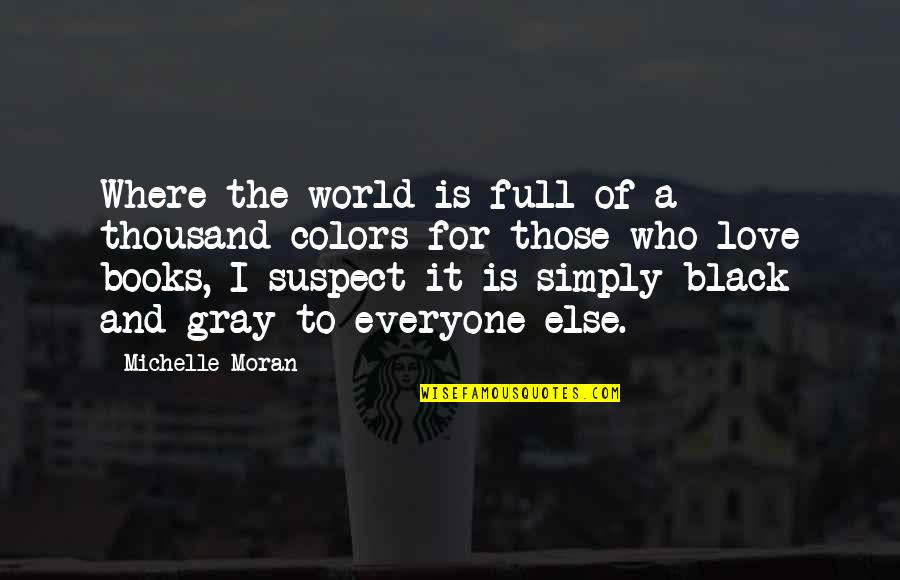 Colors Of The World Quotes By Michelle Moran: Where the world is full of a thousand