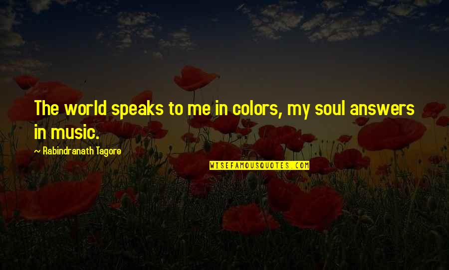 Colors Of The World Quotes By Rabindranath Tagore: The world speaks to me in colors, my