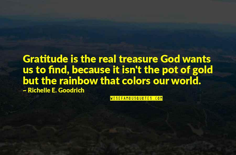 Colors Of The World Quotes By Richelle E. Goodrich: Gratitude is the real treasure God wants us