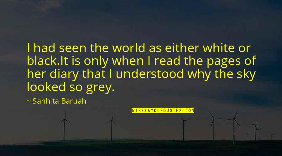 Colors Of The World Quotes By Sanhita Baruah: I had seen the world as either white