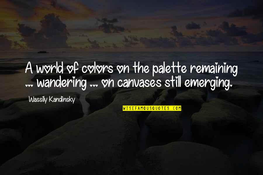 Colors Of The World Quotes By Wassily Kandinsky: A world of colors on the palette remaining
