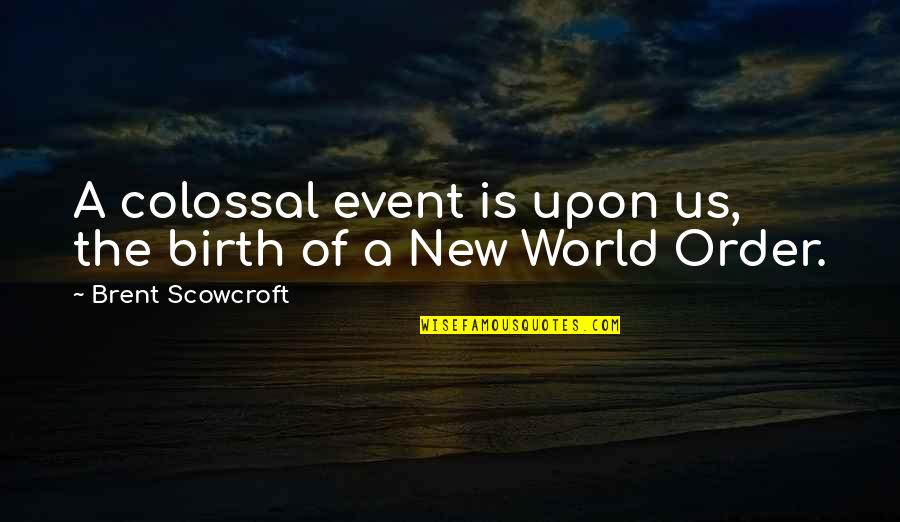 Colossal Quotes By Brent Scowcroft: A colossal event is upon us, the birth
