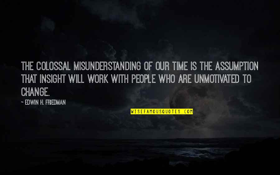Colossal Quotes By Edwin H. Friedman: The colossal misunderstanding of our time is the