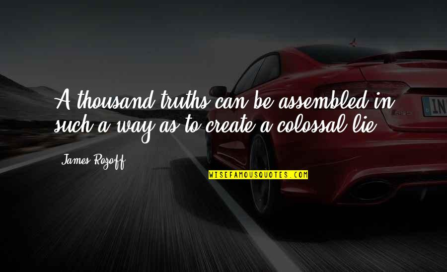 Colossal Quotes By James Rozoff: A thousand truths can be assembled in such