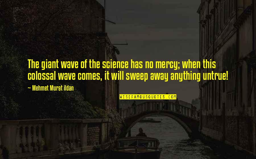 Colossal Quotes By Mehmet Murat Ildan: The giant wave of the science has no
