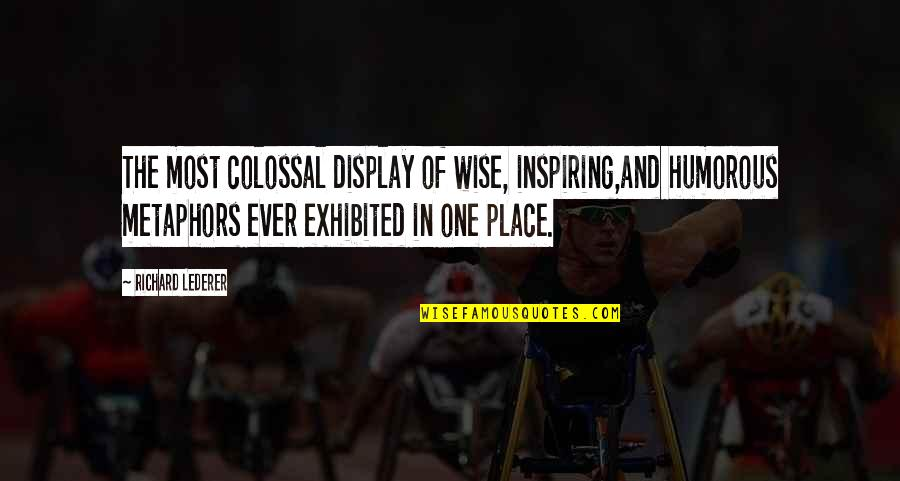 Colossal Quotes By Richard Lederer: The most colossal display of wise, inspiring,and humorous