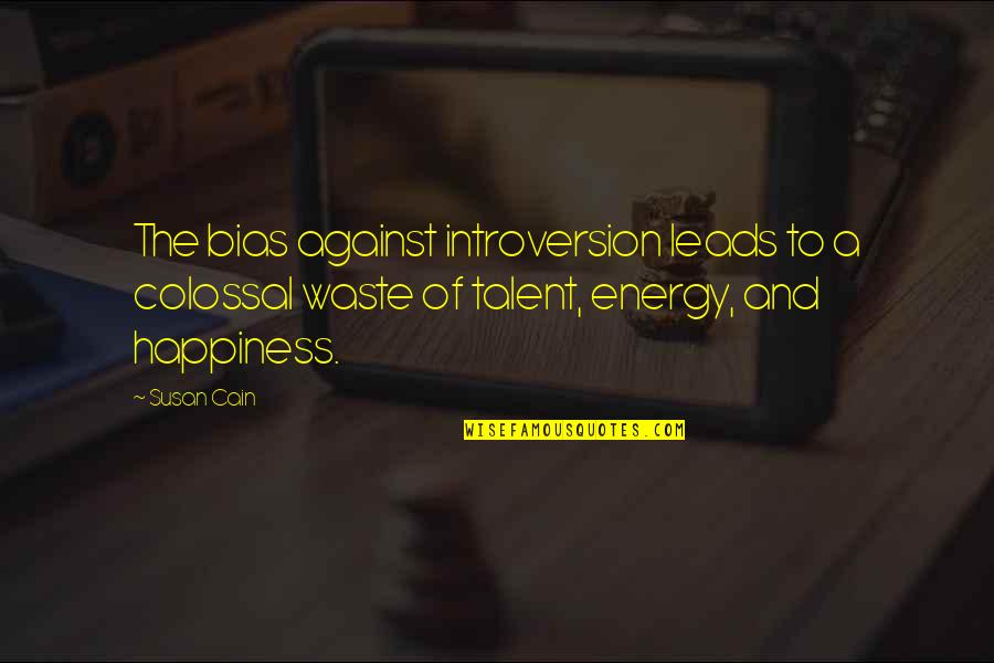 Colossal Quotes By Susan Cain: The bias against introversion leads to a colossal