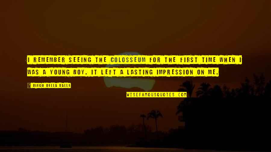 Colosseum Quotes By Diego Della Valle: I remember seeing the Colosseum for the first