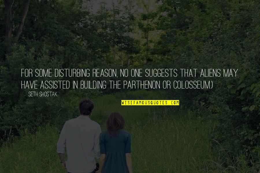 Colosseum Quotes By Seth Shostak: for some disturbing reason, no one suggests that