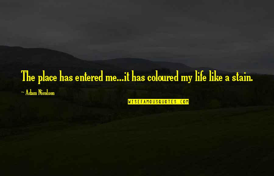 Coloured Quotes By Adam Nicolson: The place has entered me...it has coloured my